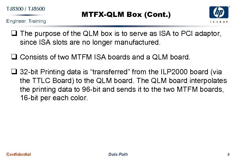 TJ 8300 / TJ 8500 Engineer Training MTFX-QLM Box (Cont. ) q The purpose