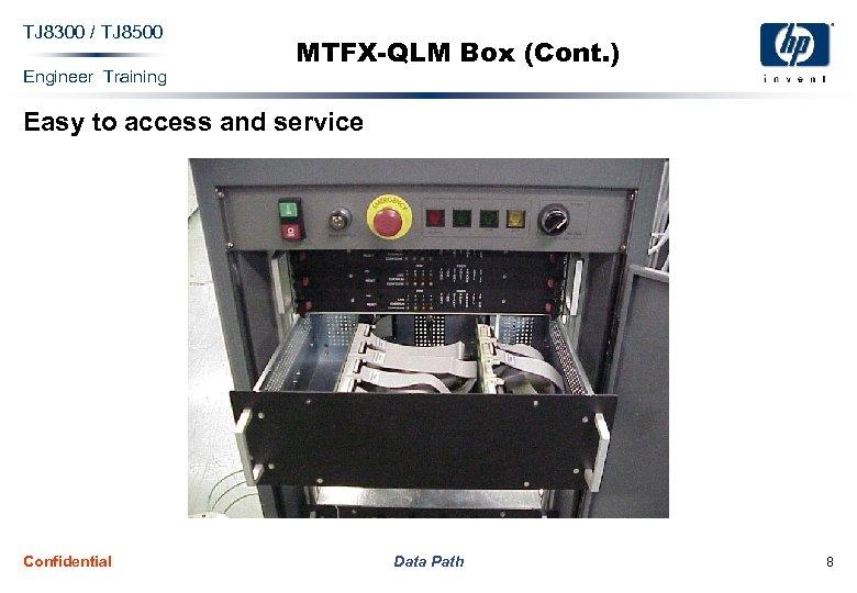 TJ 8300 / TJ 8500 Engineer Training MTFX-QLM Box (Cont. ) Easy to access