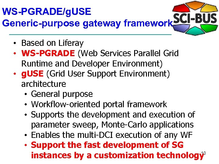WS-PGRADE/g. USE Generic-purpose gateway framework • Based on Liferay • WS-PGRADE (Web Services Parallel