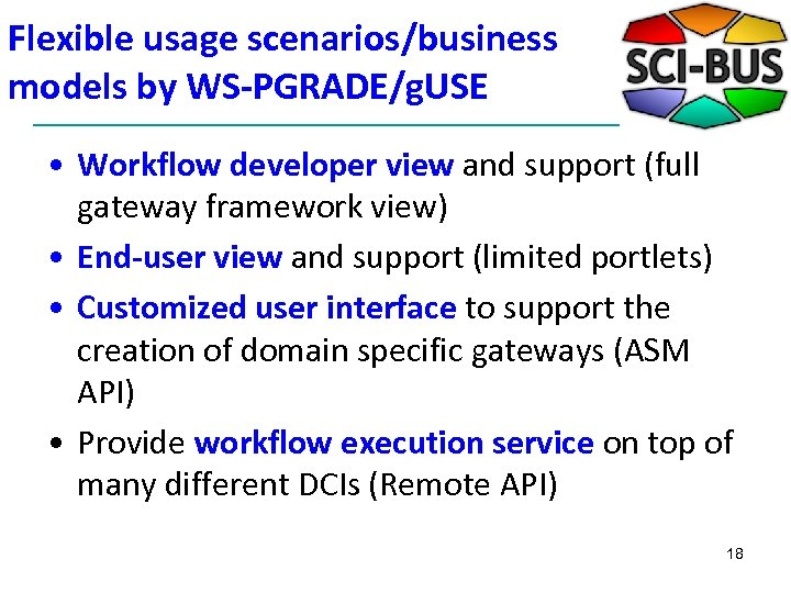 Flexible usage scenarios/business models by WS-PGRADE/g. USE • Workflow developer view and support (full