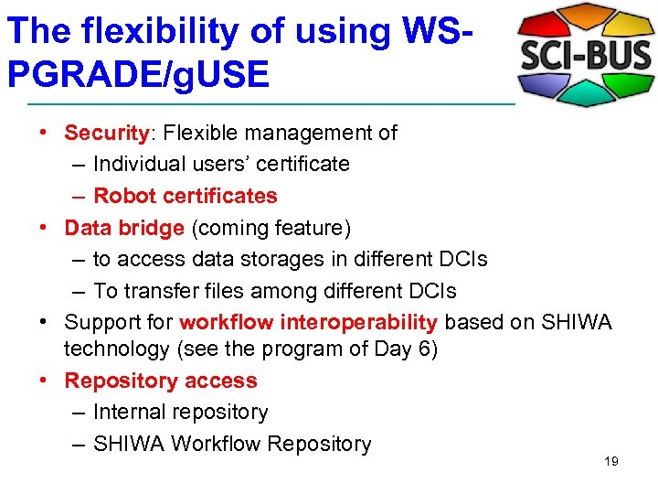 The flexibility of using WSPGRADE/g. USE • Security: Flexible management of – Individual users'