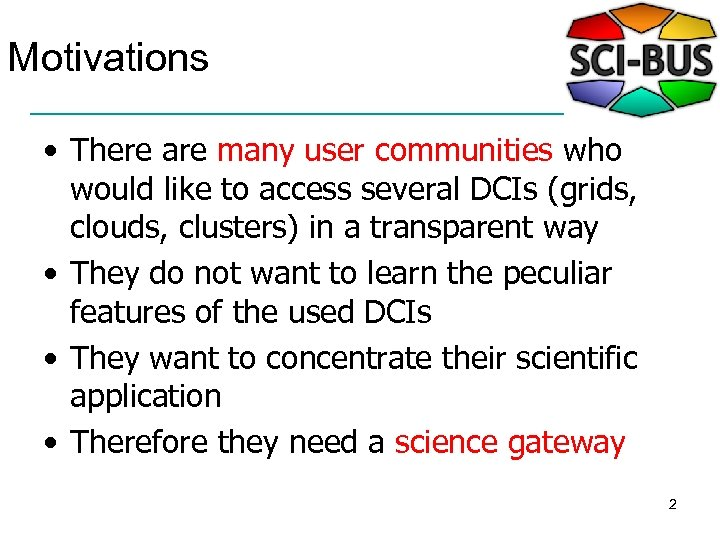 Motivations • There are many user communities who would like to access several DCIs