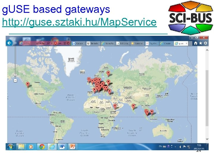 g. USE based gateways http: //guse. sztaki. hu/Map. Service 24