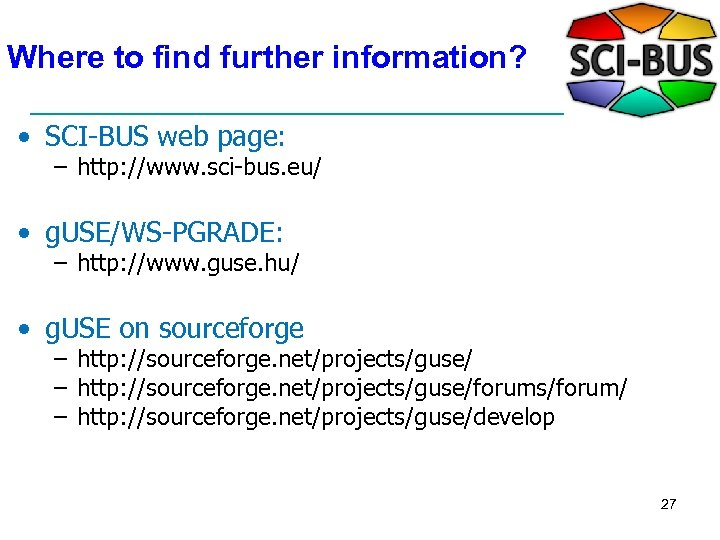 Where to find further information? • SCI-BUS web page: – http: //www. sci-bus. eu/