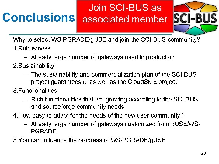 Conclusions Join SCI-BUS as associated member Why to select WS-PGRADE/g. USE and join the