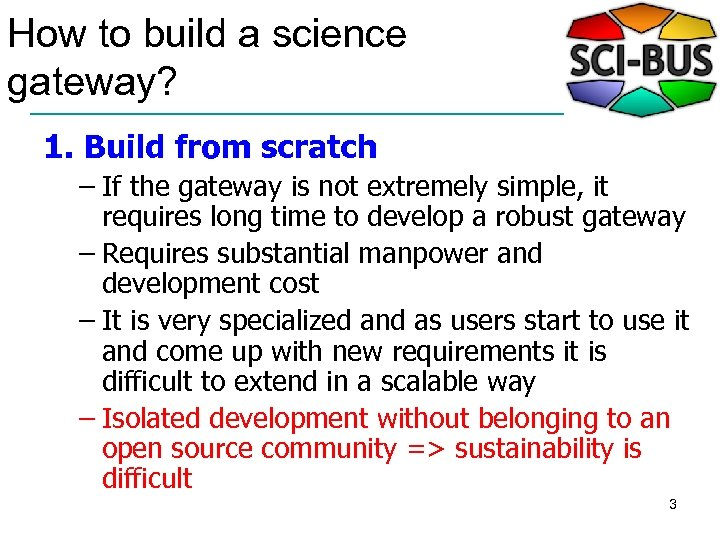 How to build a science gateway? 1. Build from scratch – If the gateway