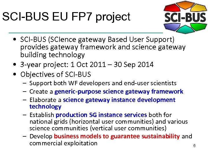 SCI-BUS EU FP 7 project • SCI-BUS (SCIence gateway Based User Support) provides gateway