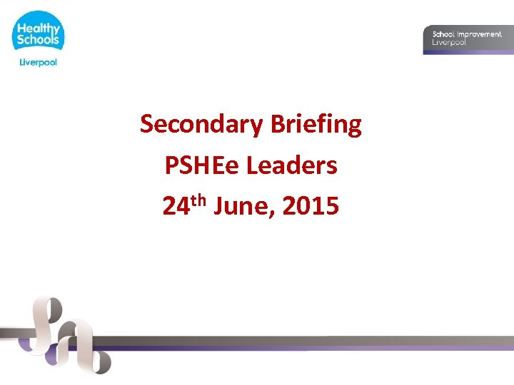 Secondary Briefing PSHEe Leaders 24 th June, 2015