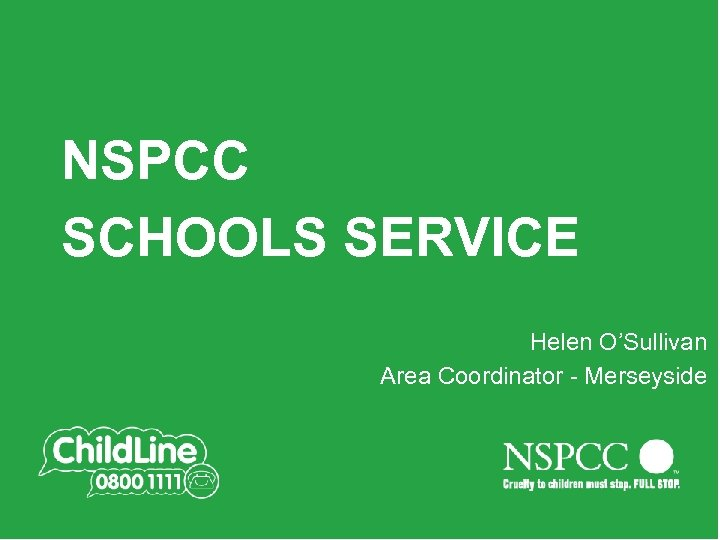 Main title slide NSPCC SCHOOLS SERVICE Always in 354 Green Helen O'Sullivan Area Coordinator