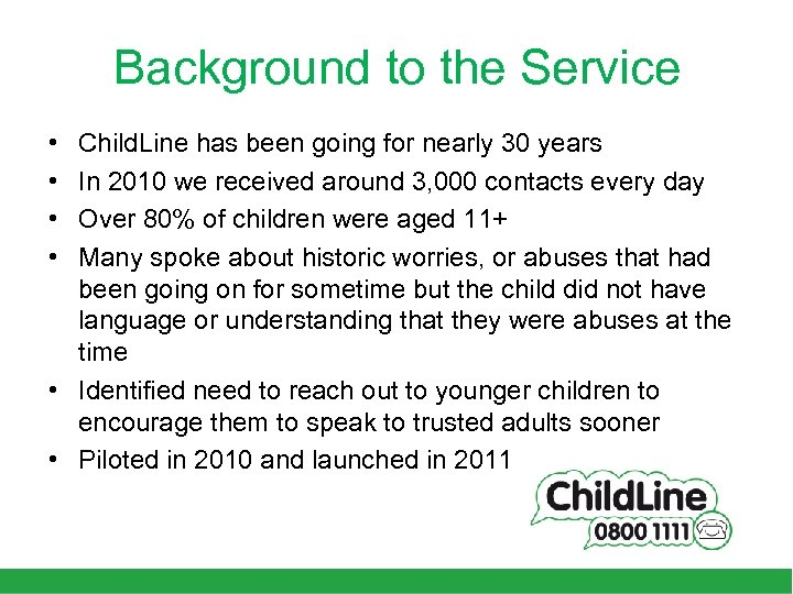 Background to the Service • • Child. Line has been going for nearly 30