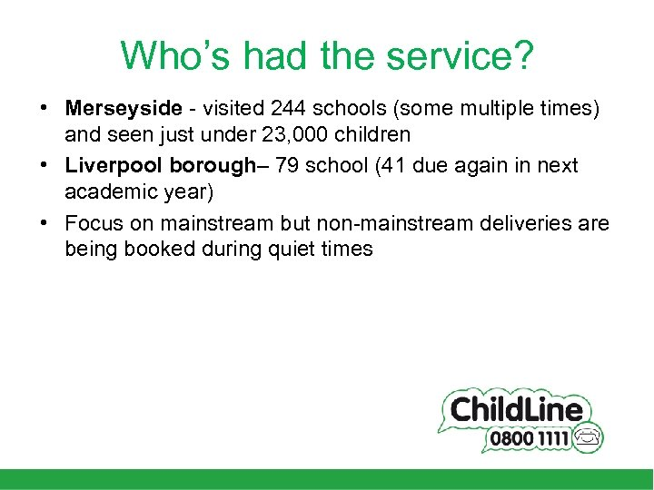 Who's had the service? • Merseyside - visited 244 schools (some multiple times) and