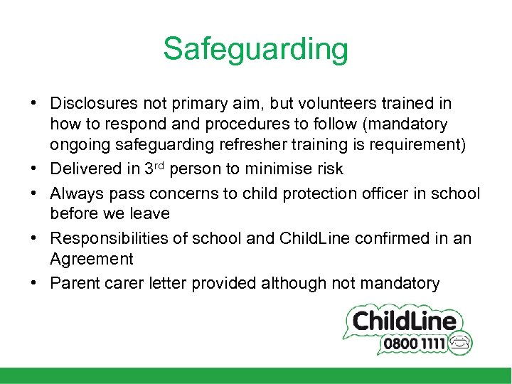 Safeguarding • Disclosures not primary aim, but volunteers trained in how to respond and