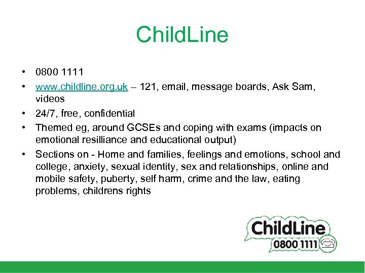Child. Line • 0800 1111 • www. childline. org. uk – 121, email, message