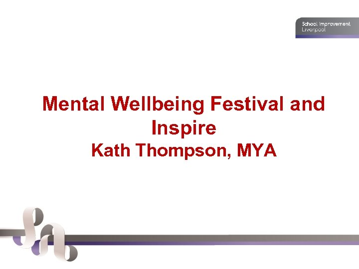 Mental Wellbeing Festival and Inspire Kath Thompson, MYA