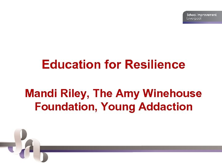 Education for Resilience Mandi Riley, The Amy Winehouse Foundation, Young Addaction