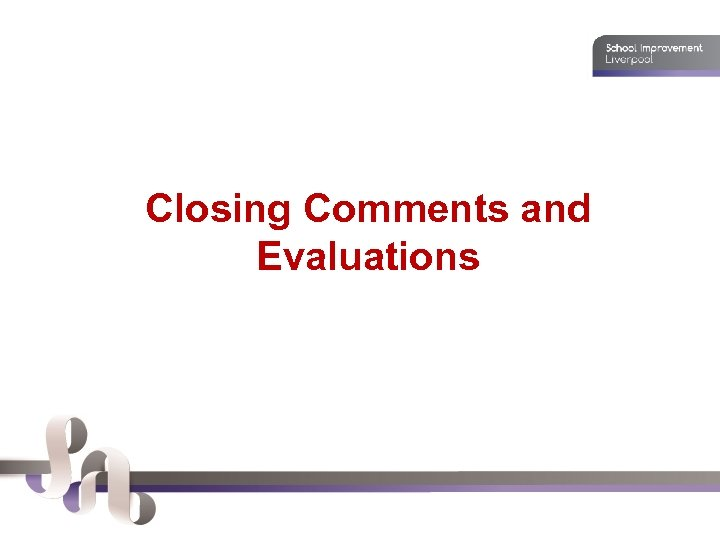 Closing Comments and Evaluations