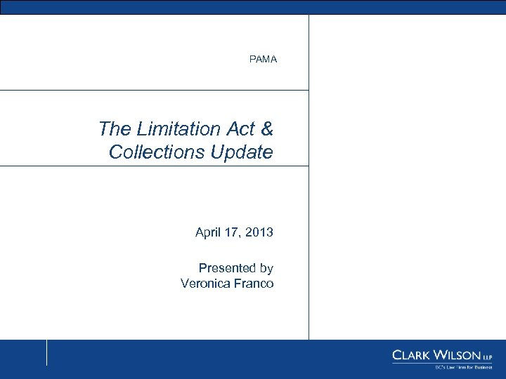 PAMA The Limitation Act & Collections Update April 17, 2013 Presented by Veronica Franco