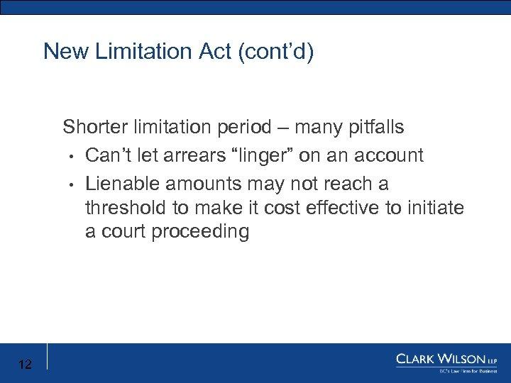 New Limitation Act (cont'd) New Limitation Act Shorter limitation period – many pitfalls •