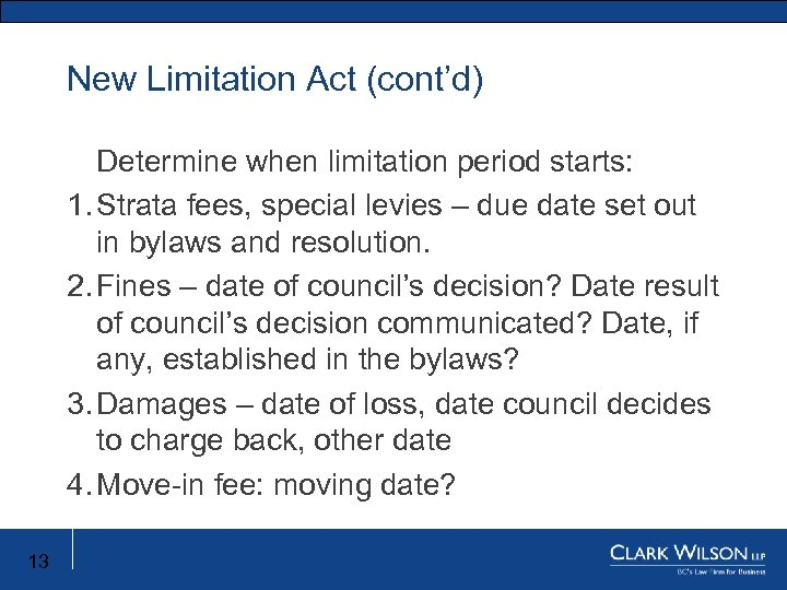 New Limitation Act (cont'd) New Limitation Act Determine when limitation period starts: 1. Strata