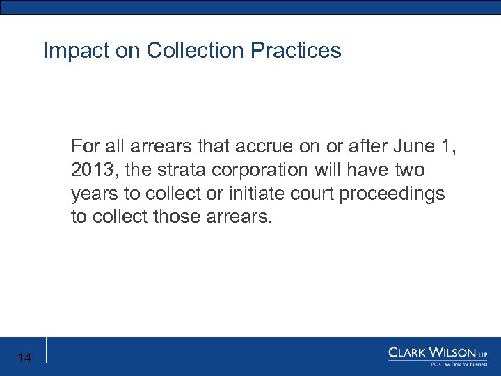 Impact on Collection Practices New Limitation Act For all arrears that accrue on or
