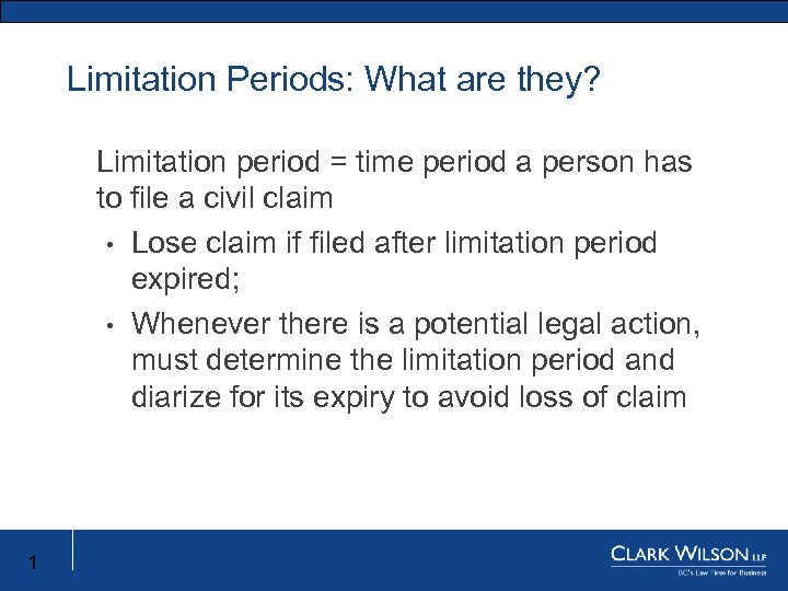 Limitation Periods: What are they? Limitation period = time period a person has to