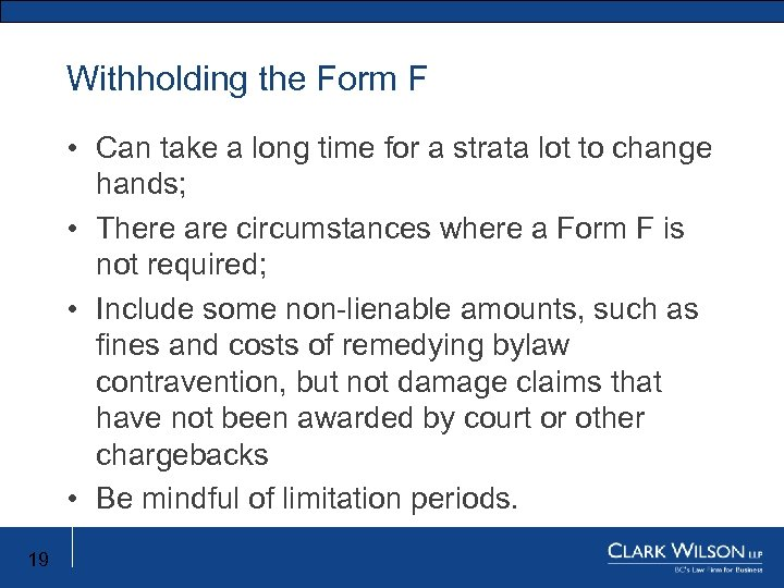 Withholding the Form F • Can take a long time for a strata lot