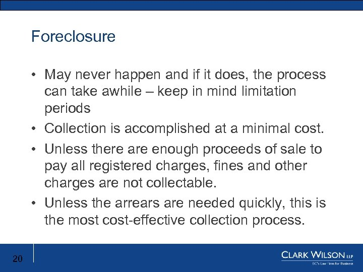 Foreclosure • May never happen and if it does, the process can take awhile