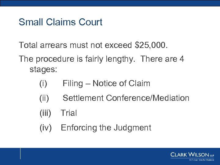 Small Claims Court Total arrears must not exceed $25, 000. The procedure is fairly