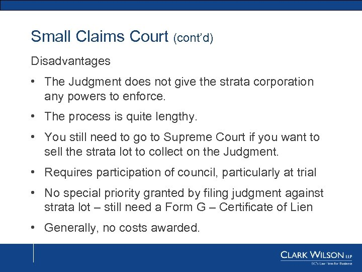 Small Claims Court (cont'd) Disadvantages • The Judgment does not give the strata corporation