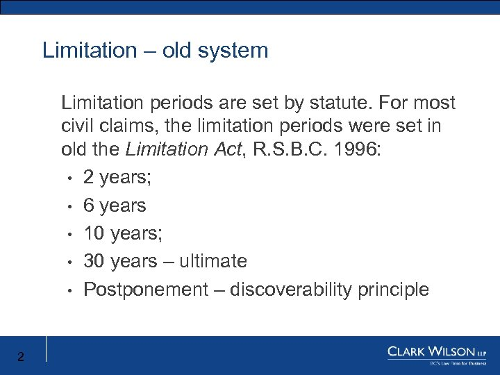 Limitation – old system Limitation periods are set by statute. For most civil claims,