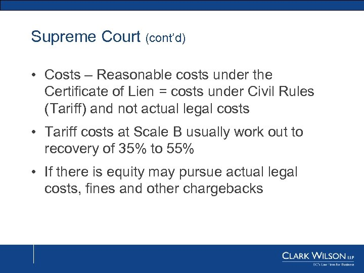 Supreme Court (cont'd) • Costs – Reasonable costs under the Certificate of Lien =