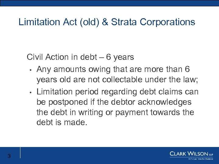Limitation Act (old) & Strata Corporations Civil Action in debt – 6 years •