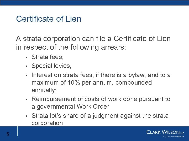 Certificate of Lien A strata corporation can file a Certificate of Lien in respect