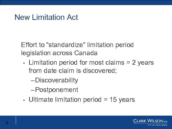 "New Limitation Act Effort to ""standardize"" limitation period legislation across Canada • Limitation period"