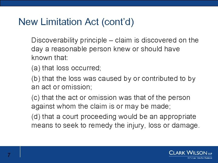 New Limitation Act (cont'd) New Limitation Act New Limitation Discoverability principle – claim is