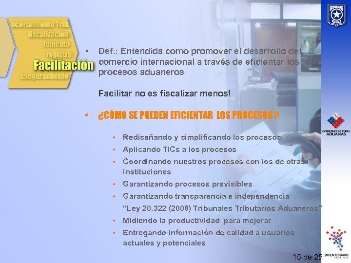 § Def. : Entendida como promover el desarrollo del comercio internacional a través de