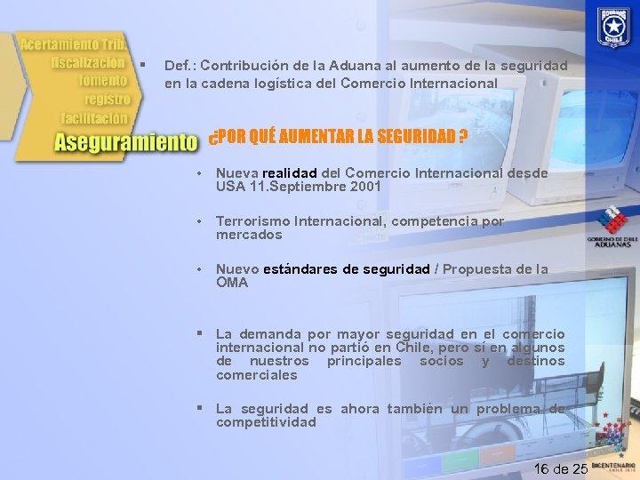 § Def. : Contribución de la Aduana al aumento de la seguridad en la