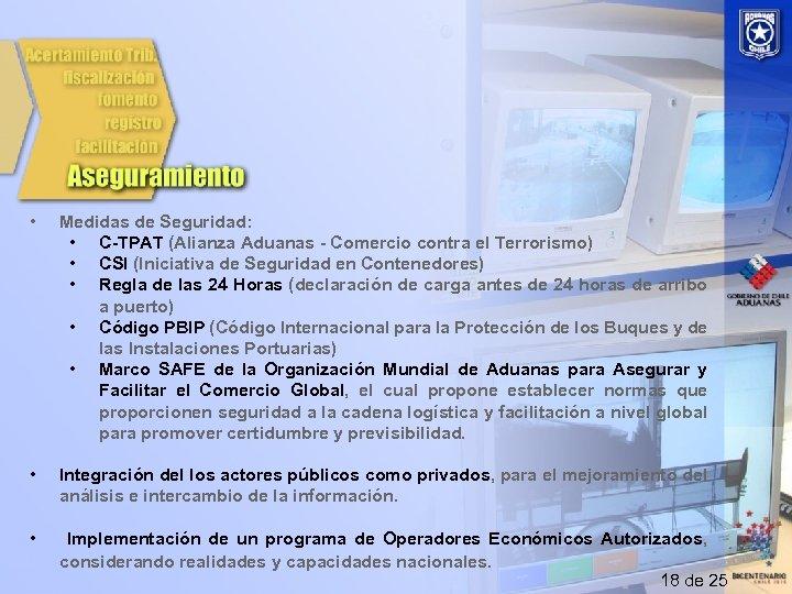 • Medidas de Seguridad: • C-TPAT (Alianza Aduanas - Comercio contra el Terrorismo)