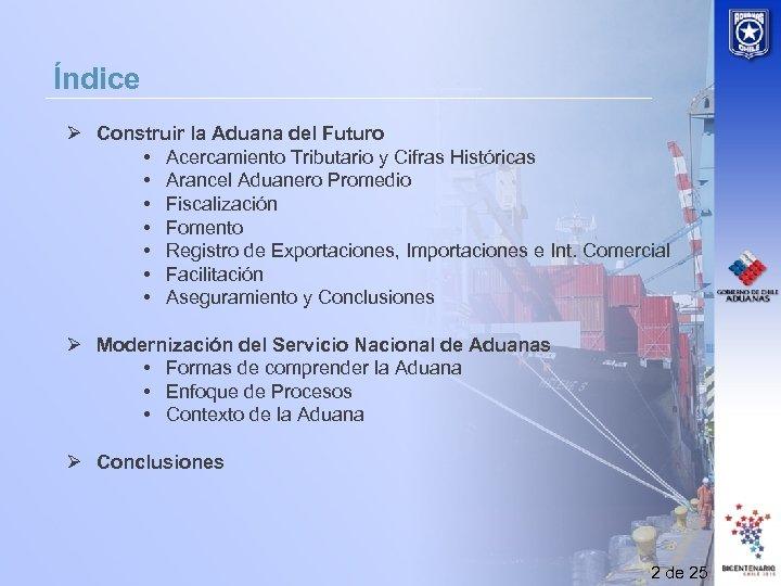Índice Ø Construir la Aduana del Futuro • Acercamiento Tributario y Cifras Históricas •