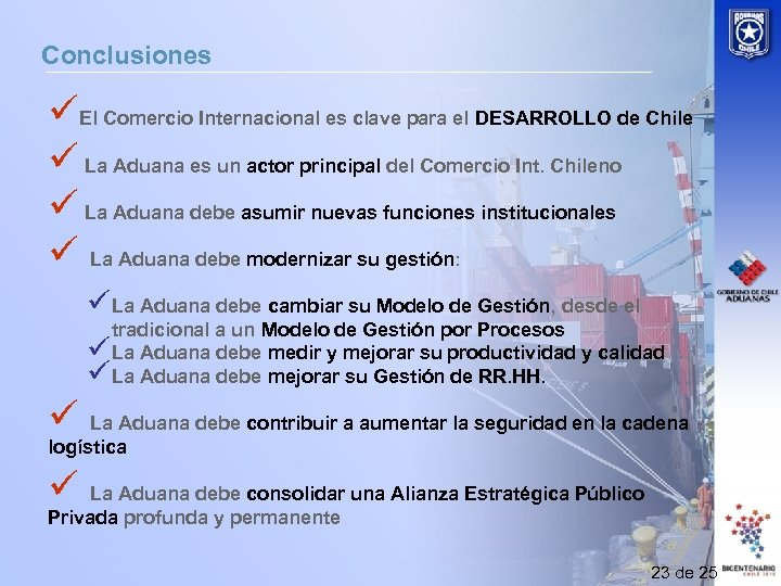Conclusiones üEl Comercio Internacional es clave para el DESARROLLO de Chile ü La Aduana