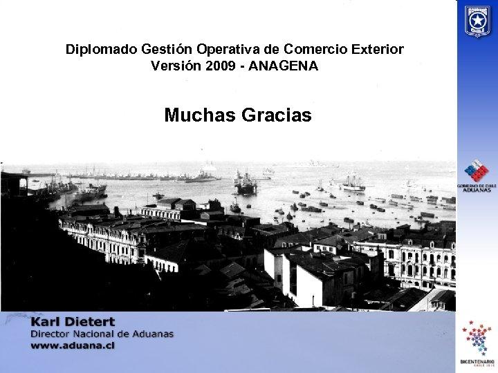 Diplomado Gestión Operativa de Comercio Exterior Versión 2009 - ANAGENA Muchas Gracias