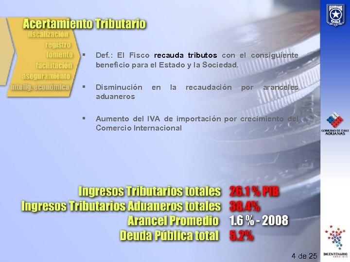 § Def. : El Fisco recauda tributos con el consiguiente beneficio para el Estado