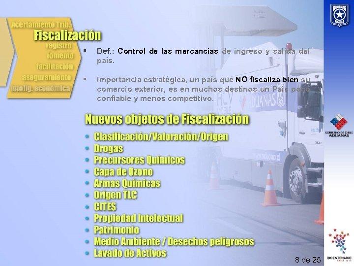 § Def. : Control de las mercancías de ingreso y salida del país. §