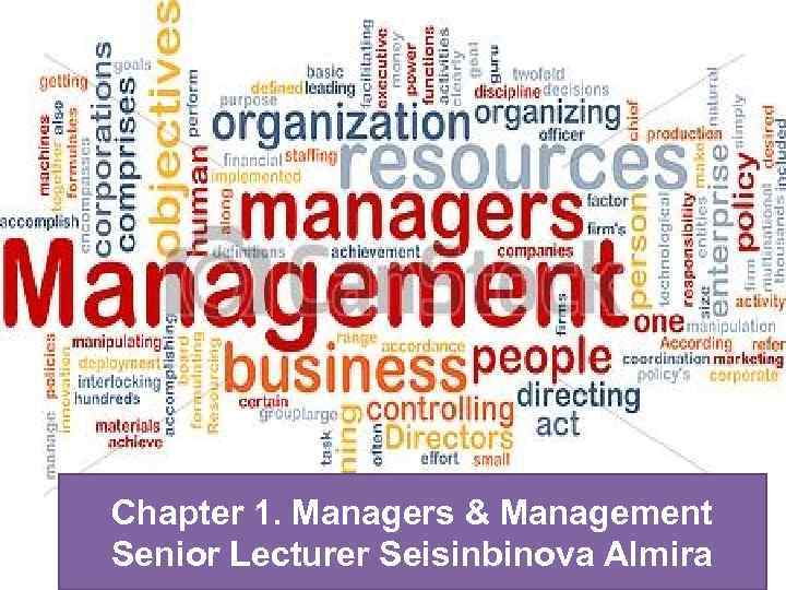Chapter 1. Managers & Management Senior Lecturer Seisinbinova Almira