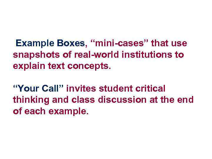 "Example Boxes, ""mini-cases"" that use snapshots of real-world institutions to explain text concepts. ""Your"