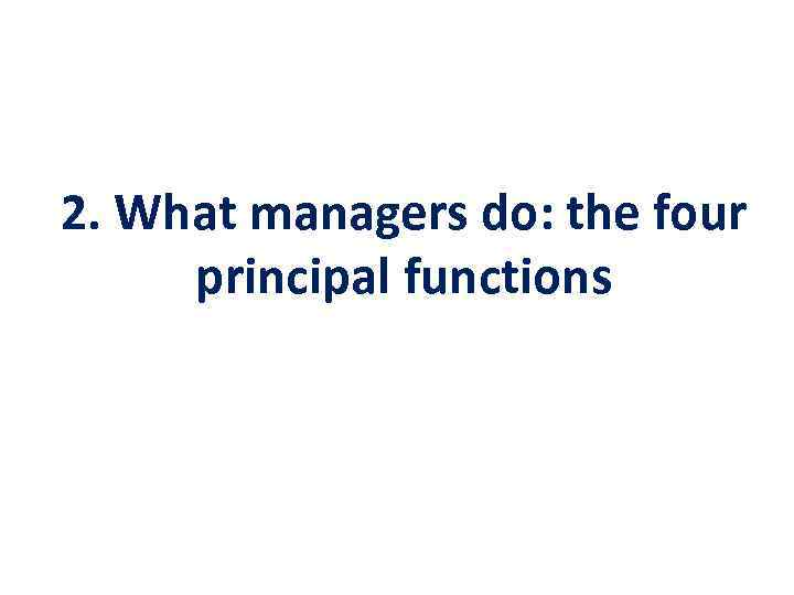 2. What managers do: the four principal functions