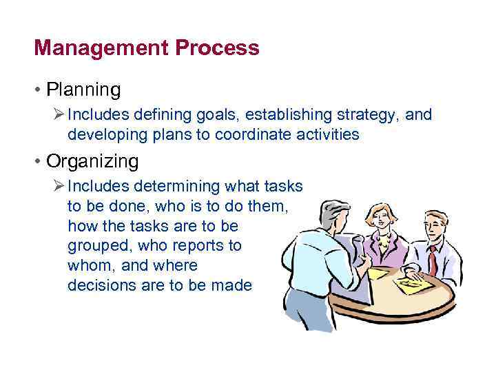Management Process • Planning Ø Includes defining goals, establishing strategy, and developing plans to
