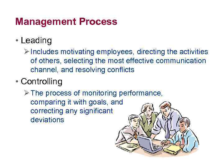 Management Process • Leading Ø Includes motivating employees, directing the activities of others, selecting