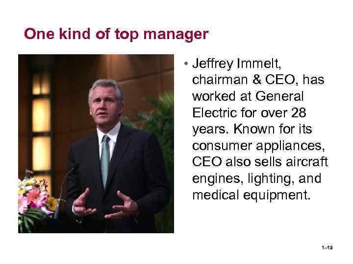 One kind of top manager • Jeffrey Immelt, chairman & CEO, has worked at