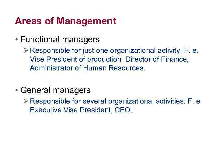 Areas of Management • Functional managers Ø Responsible for just one organizational activity. F.
